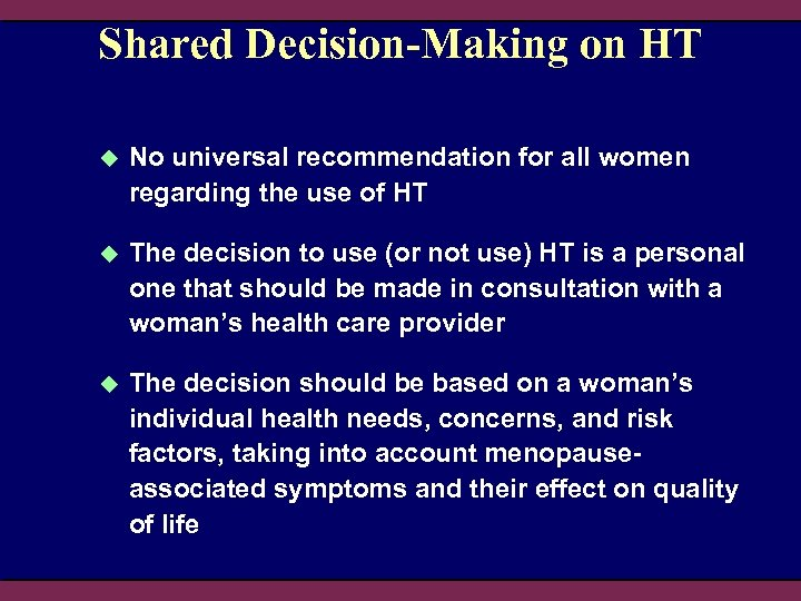 Shared Decision-Making on HT u No universal recommendation for all women regarding the use