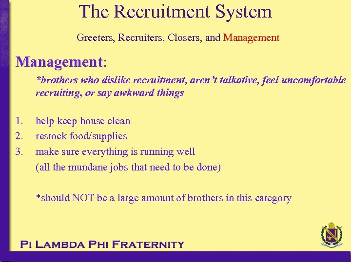 The Recruitment System Greeters, Recruiters, Closers, and Management: Management *brothers who dislike recruitment, aren't
