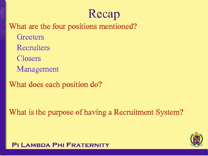 Recap What are the four positions mentioned? Greeters Recruiters Closers Management What does each