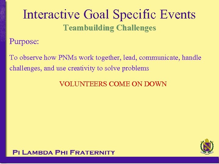 Interactive Goal Specific Events Teambuilding Challenges Purpose: To observe how PNMs work together, lead,