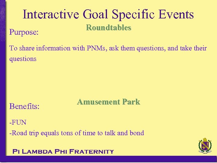 Interactive Goal Specific Events Purpose: Roundtables To share information with PNMs, ask them questions,
