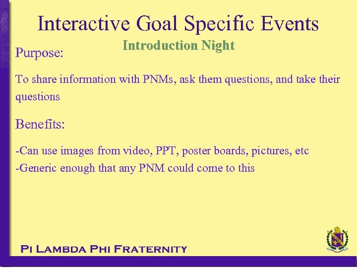 Interactive Goal Specific Events Purpose: Introduction Night To share information with PNMs, ask them