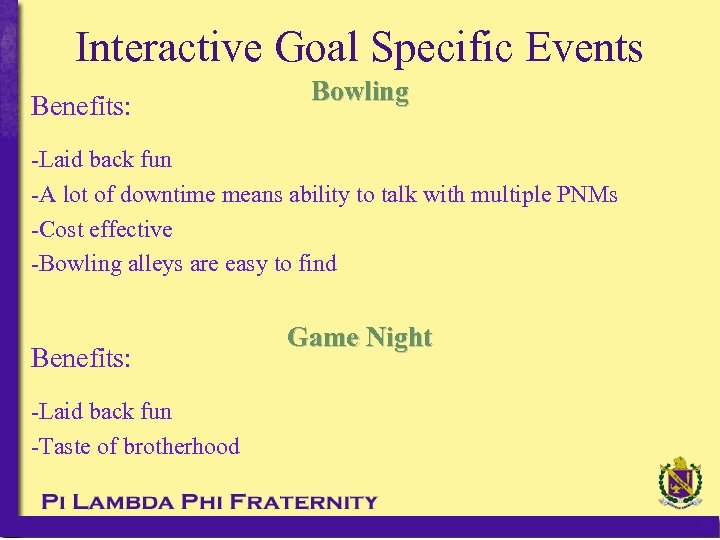 Interactive Goal Specific Events Benefits: Bowling -Laid back fun -A lot of downtime means