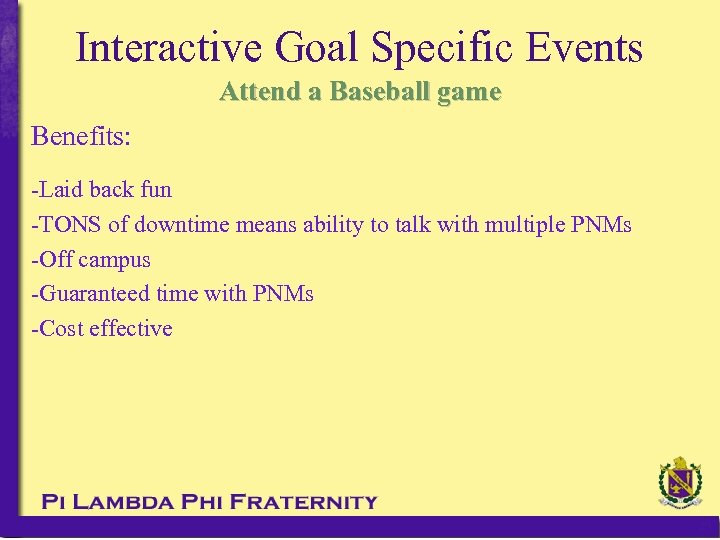 Interactive Goal Specific Events Attend a Baseball game Benefits: -Laid back fun -TONS of