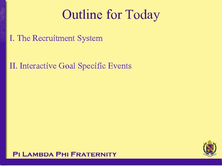 Outline for Today I. The Recruitment System II. Interactive Goal Specific Events