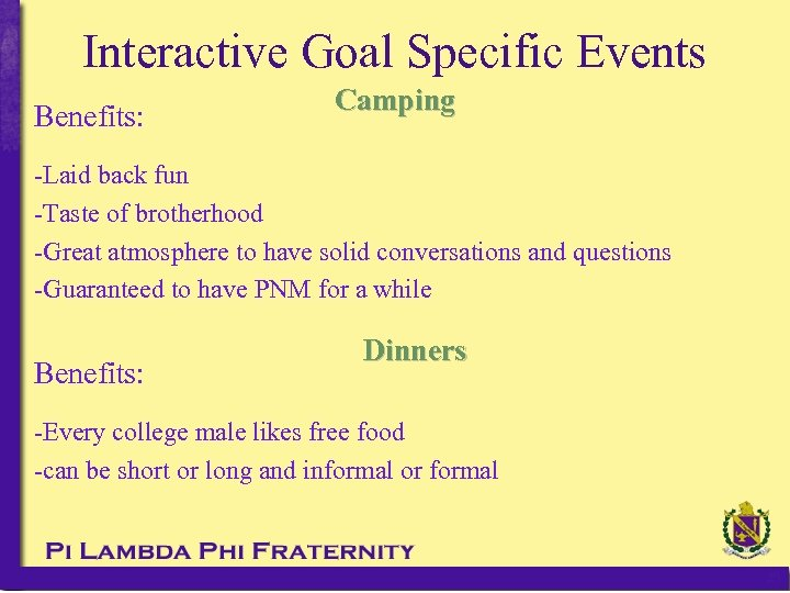 Interactive Goal Specific Events Benefits: Camping -Laid back fun -Taste of brotherhood -Great atmosphere