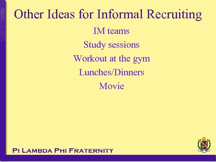 Other Ideas for Informal Recruiting IM teams Study sessions Workout at the gym Lunches/Dinners