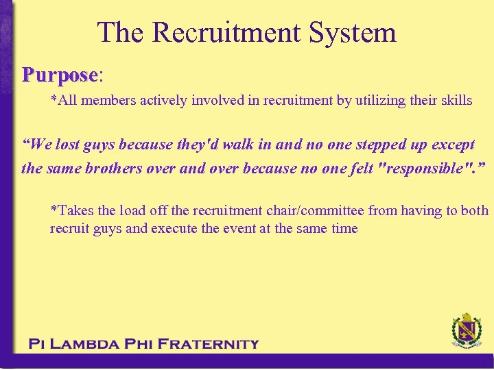The Recruitment System Purpose: Purpose *All members actively involved in recruitment by utilizing their