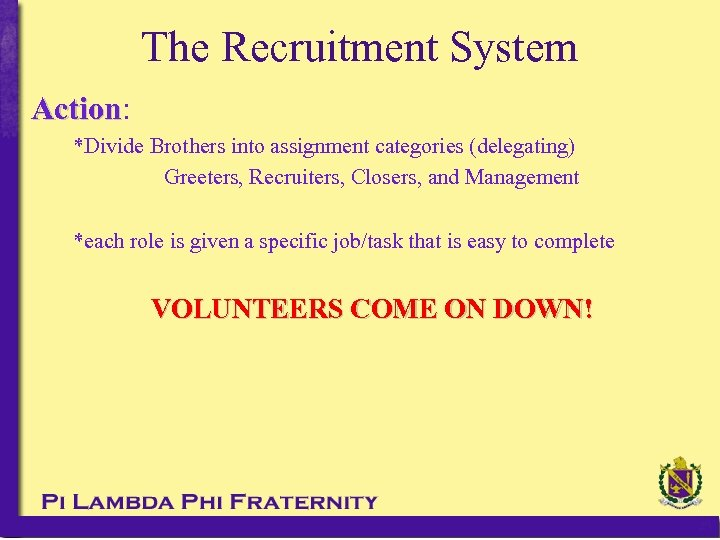 The Recruitment System Action: Action *Divide Brothers into assignment categories (delegating) Greeters, Recruiters, Closers,