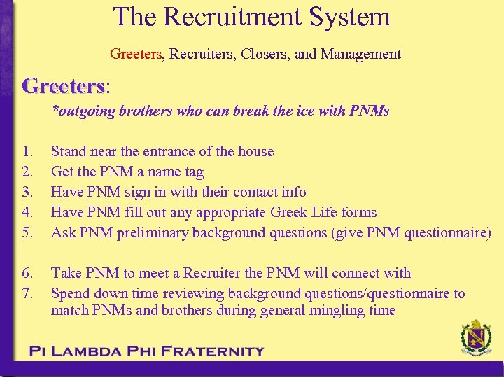 The Recruitment System Greeters, Recruiters, Closers, and Management Greeters: Greeters *outgoing brothers who can