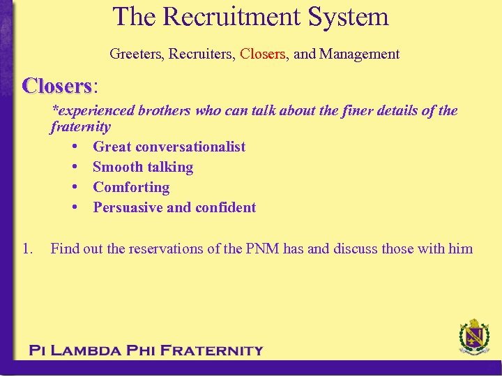 The Recruitment System Greeters, Recruiters, Closers, and Management Closers: Closers *experienced brothers who can
