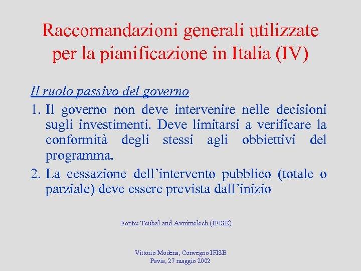 Raccomandazioni generali utilizzate per la pianificazione in Italia (IV) Il ruolo passivo del governo