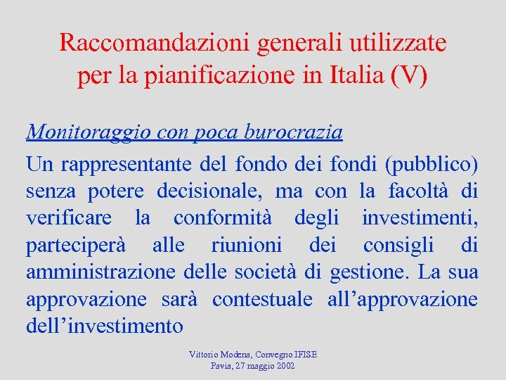 Raccomandazioni generali utilizzate per la pianificazione in Italia (V) Monitoraggio con poca burocrazia Un