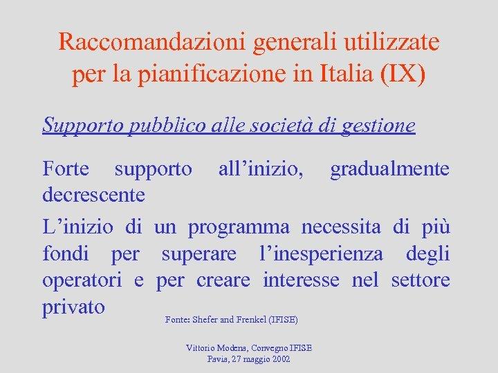 Raccomandazioni generali utilizzate per la pianificazione in Italia (IX) Supporto pubblico alle società di