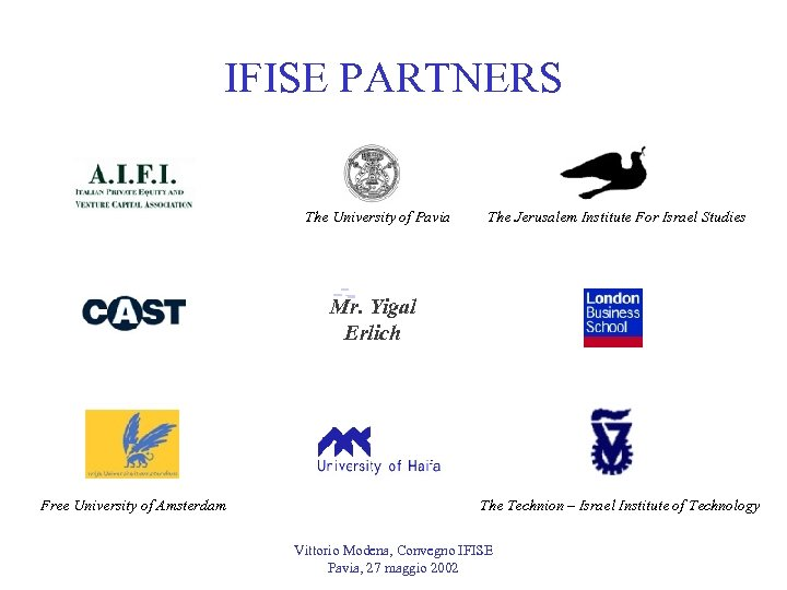 IFISE PARTNERS The University of Pavia The Jerusalem Institute For Israel Studies Yigal Mr.