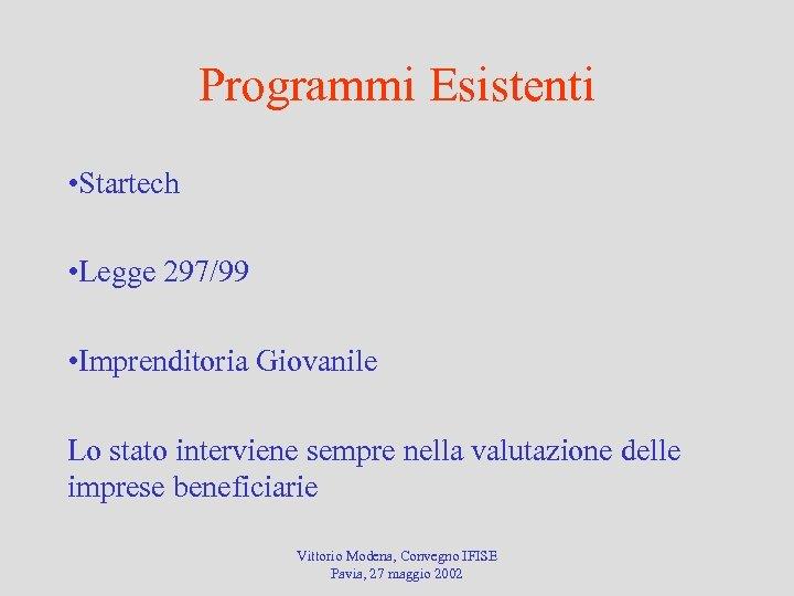 Programmi Esistenti • Startech • Legge 297/99 • Imprenditoria Giovanile Lo stato interviene sempre