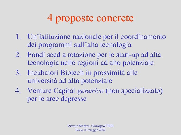 4 proposte concrete 1. Un'istituzione nazionale per il coordinamento dei programmi sull'alta tecnologia 2.