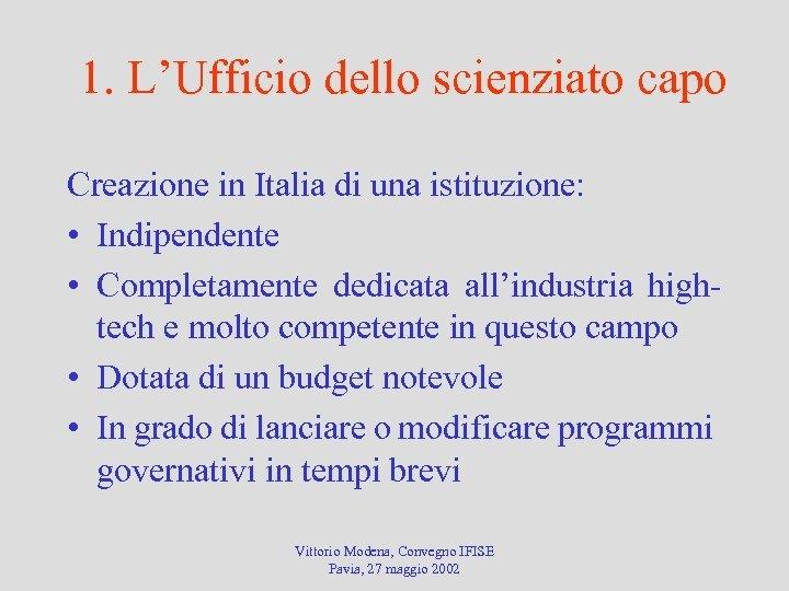 1. L'Ufficio dello scienziato capo Creazione in Italia di una istituzione: • Indipendente