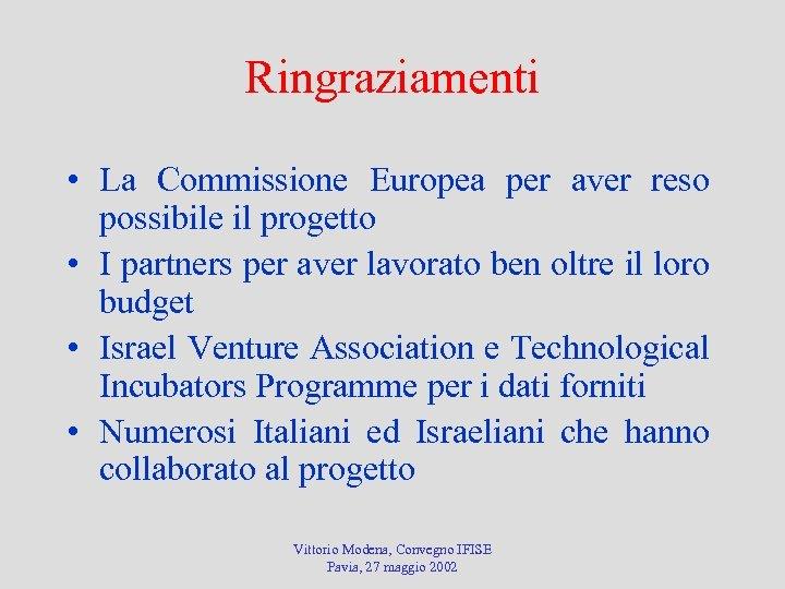 Ringraziamenti • La Commissione Europea per aver reso possibile il progetto • I partners