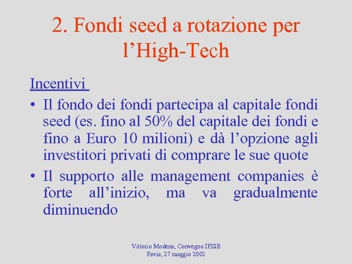2. Fondi seed a rotazione per l'High-Tech Incentivi • Il fondo dei fondi partecipa