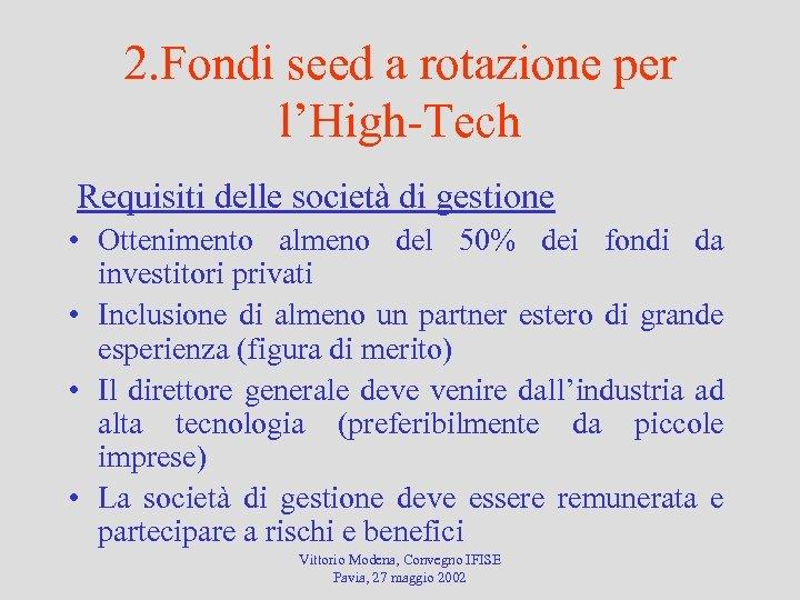 2. Fondi seed a rotazione per l'High-Tech Requisiti delle società di gestione • Ottenimento