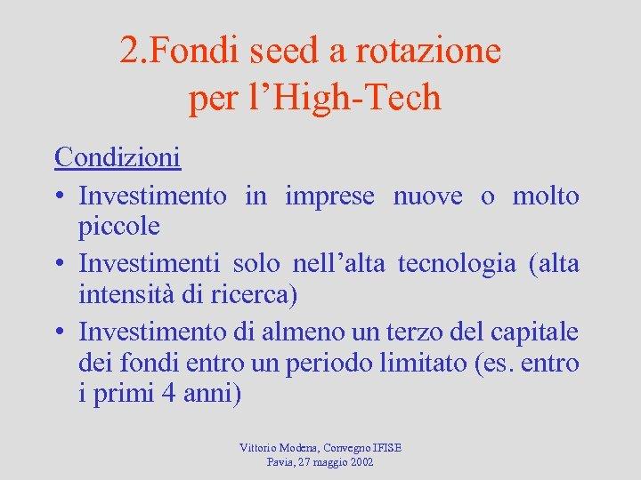 2. Fondi seed a rotazione per l'High-Tech Condizioni • Investimento in imprese nuove o