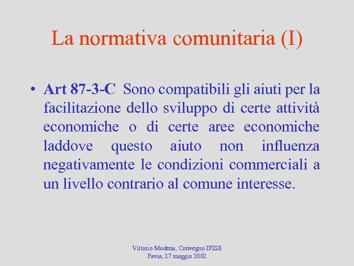 La normativa comunitaria (I) • Art 87 -3 -C Sono compatibili gli aiuti per