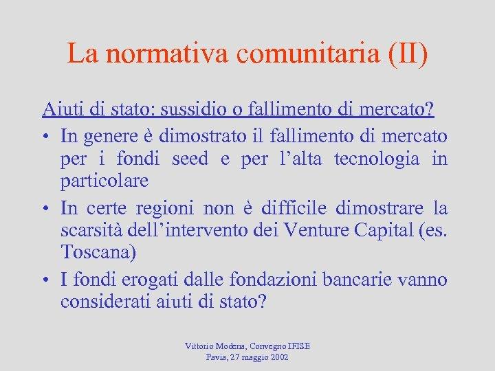 La normativa comunitaria (II) Aiuti di stato: sussidio o fallimento di mercato? • In