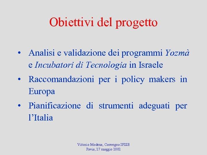 Obiettivi del progetto • Analisi e validazione dei programmi Yozmà e Incubatori di Tecnologia