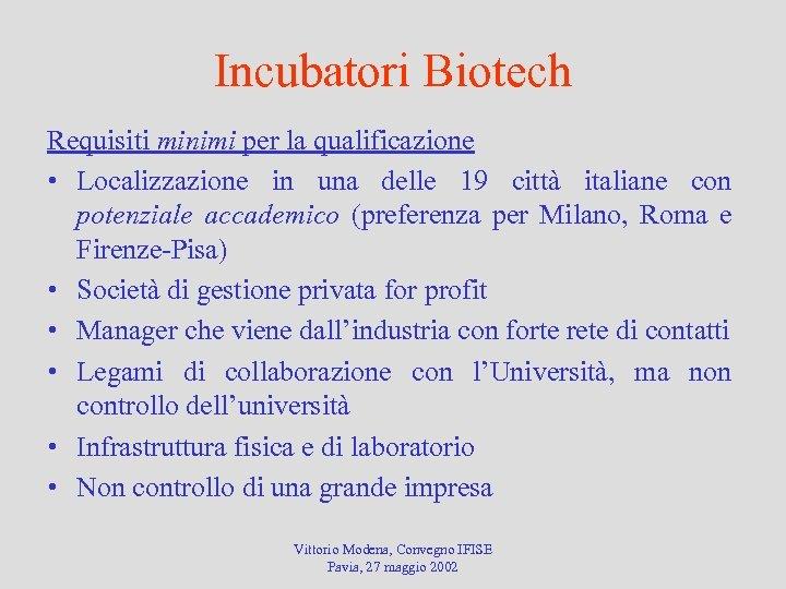 Incubatori Biotech Requisiti minimi per la qualificazione • Localizzazione in una delle 19 città