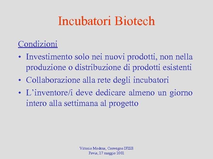 Incubatori Biotech Condizioni • Investimento solo nei nuovi prodotti, non nella produzione o distribuzione