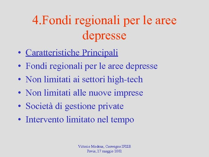 4. Fondi regionali per le aree depresse • • • Caratteristiche Principali Fondi regionali