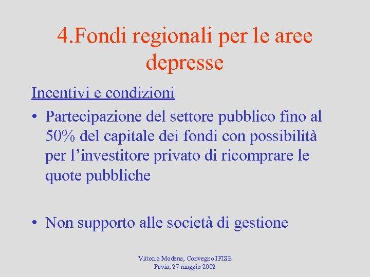 4. Fondi regionali per le aree depresse Incentivi e condizioni • Partecipazione del settore