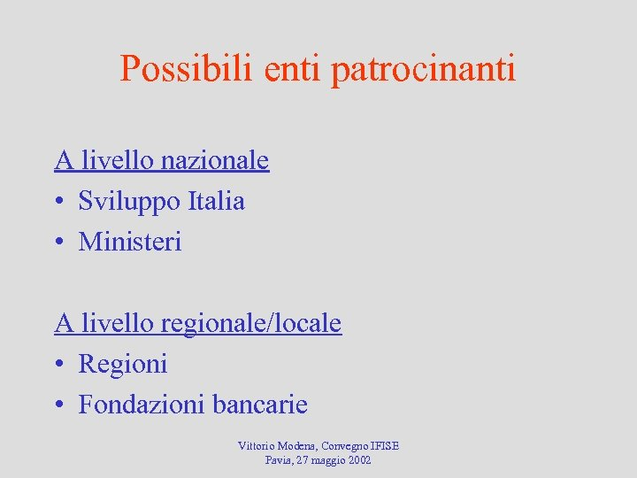 Possibili enti patrocinanti A livello nazionale • Sviluppo Italia • Ministeri A livello regionale/locale