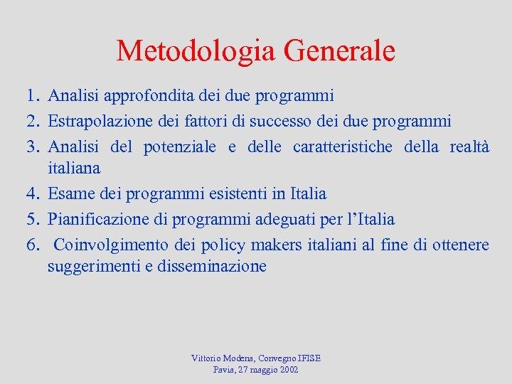 Metodologia Generale 1. Analisi approfondita dei due programmi 2. Estrapolazione dei fattori di successo