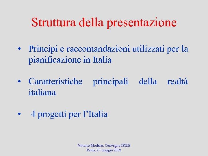 Struttura della presentazione • Principi e raccomandazioni utilizzati per la pianificazione in Italia •