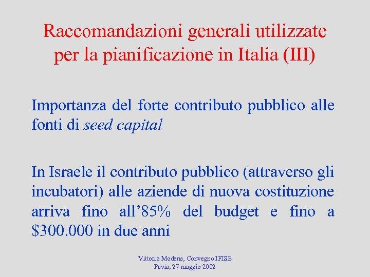 Raccomandazioni generali utilizzate per la pianificazione in Italia (III) Importanza del forte contributo pubblico