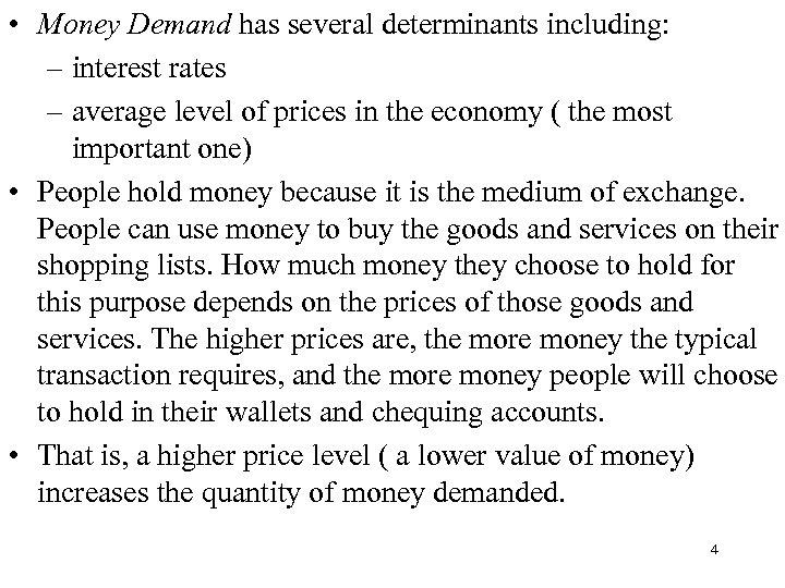 • Money Demand has several determinants including: – interest rates – average level