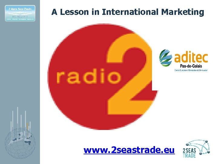 A Lesson in International Marketing www. 2 seastrade. eu