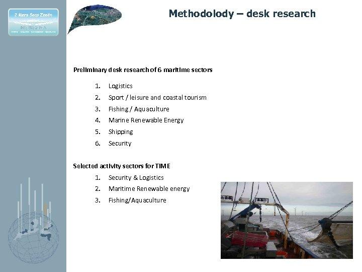 Methodolody – desk research Preliminary desk research of 6 maritime sectors 1. Logistics 2.