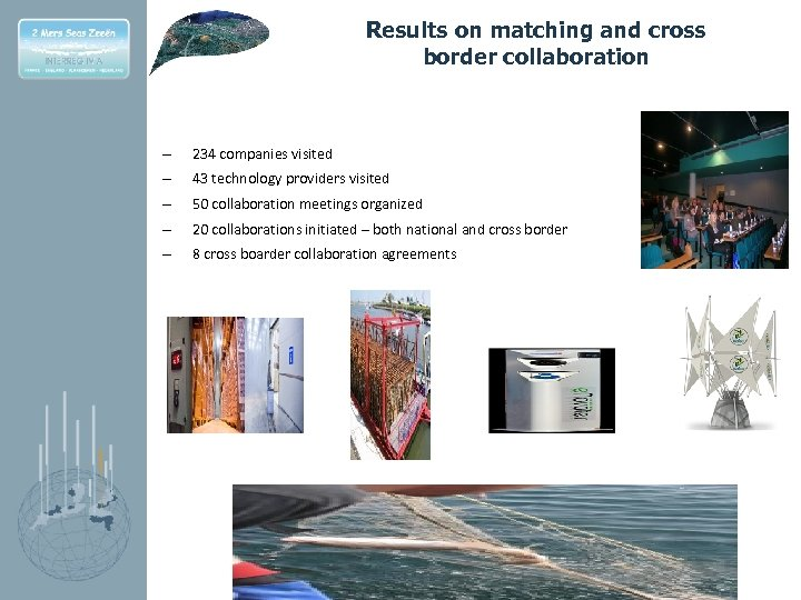 Results on matching and cross border collaboration – 234 companies visited – 43 technology