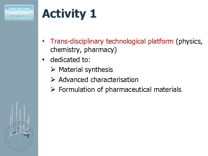 Activity 1 • Trans-disciplinary technological platform (physics, chemistry, pharmacy) • dedicated to: Ø Material