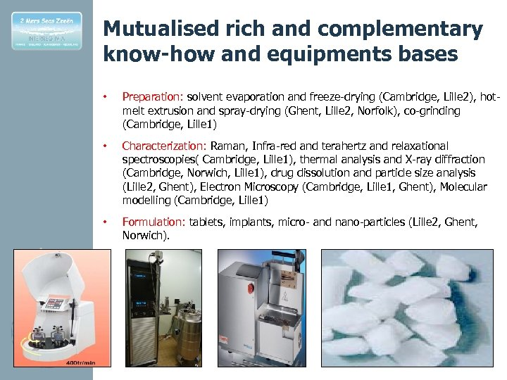 Mutualised rich and complementary know-how and equipments bases • Preparation: solvent evaporation and freeze-drying