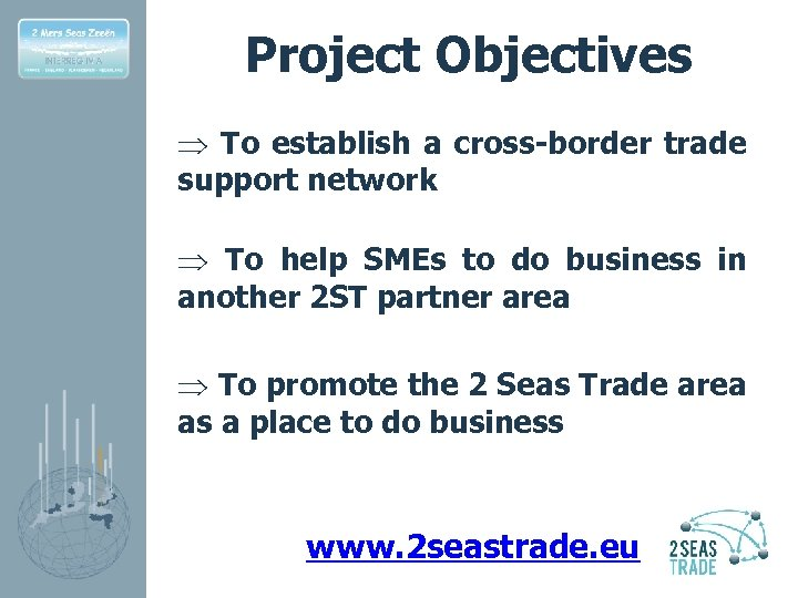 Project Objectives Þ To establish a cross-border trade support network Þ To help SMEs