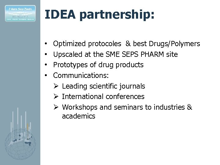 IDEA partnership: • • Optimized protocoles & best Drugs/Polymers Upscaled at the SME SEPS