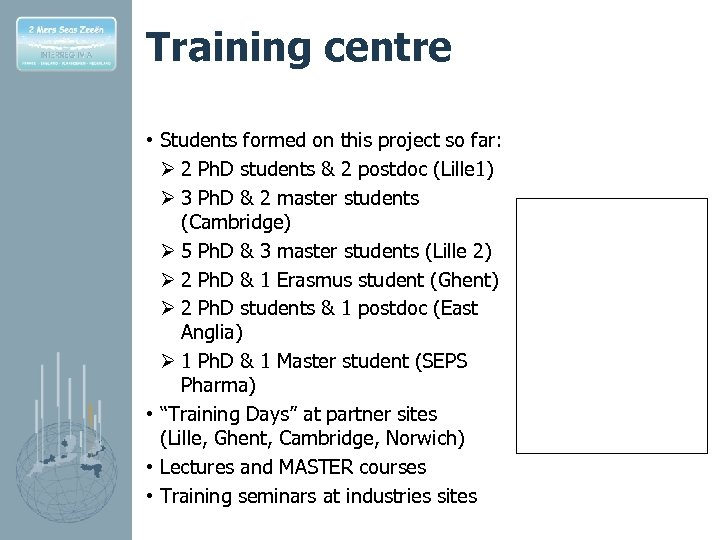 Training centre • Students formed on this project so far: Ø 2 Ph. D