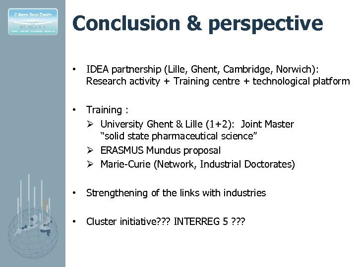 Conclusion & perspective • IDEA partnership (Lille, Ghent, Cambridge, Norwich): Research activity + Training