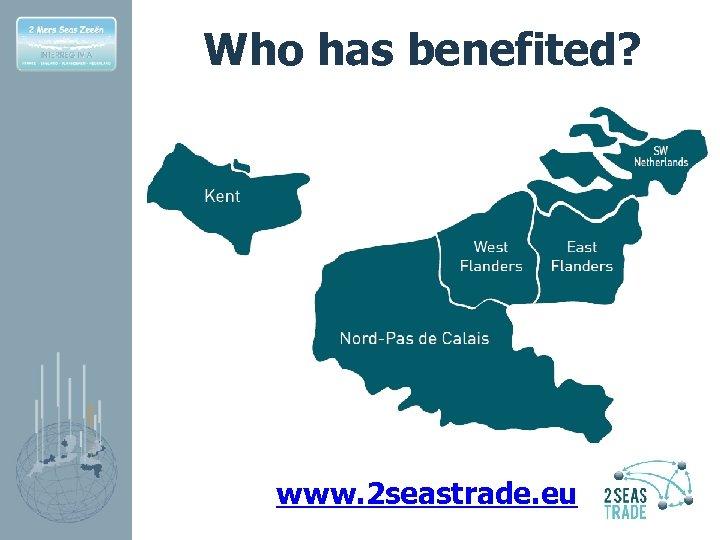 Who has benefited? www. 2 seastrade. eu