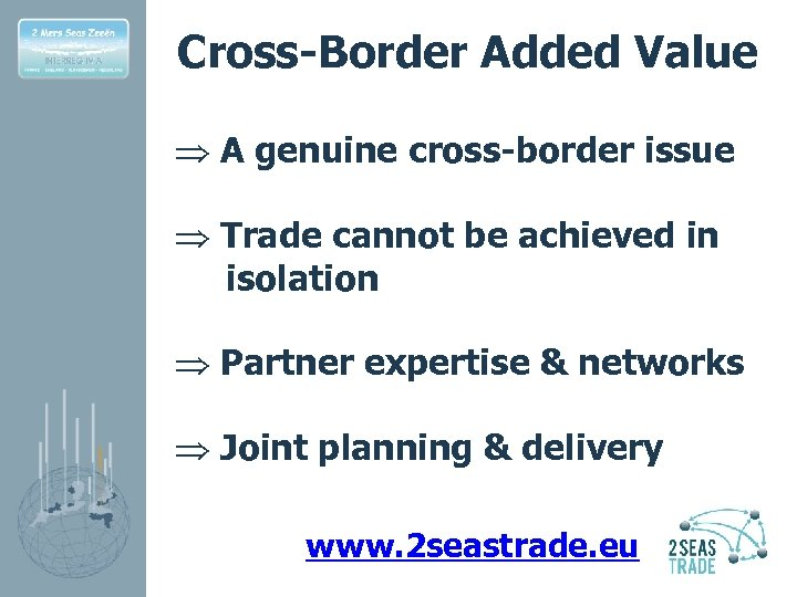Cross-Border Added Value Þ A genuine cross-border issue Þ Trade cannot be achieved in