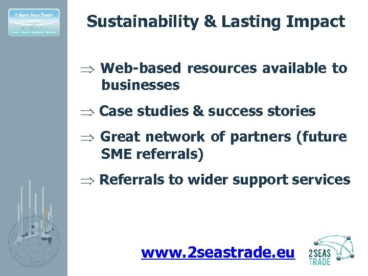 Sustainability & Lasting Impact Þ Web-based resources available to businesses Þ Case studies &
